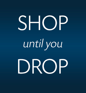 Shop until you drop.